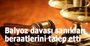 Balyoz davası sanıkları beraatlerini talep etti