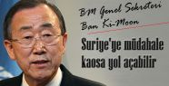 Ban Ki-Moon; müdahale kaosa yol açabilir