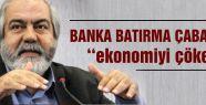 Banka batırma çabası ''ekonomiyi çökertir''