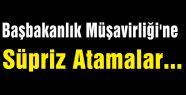 Başbakanlık Müşavirliği'ne Süpriz İsimler Atandı