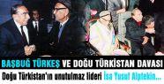Başbuğ Türkeş ve Doğu Türkistan Davası