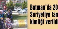 Batman'da 20 bin Suriyeliye tanıtım kimliği