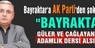 Bayraktar'a AK Parti'den şok sözler
