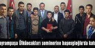 Bayrampaşa Ülküocakları seminerine başesgioğlu'da katıldı