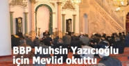 BBP Muhsin Yazıcıoğlu için Mevlid okuttu