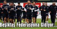 Beşiktaş Federasyona Gidiyor...