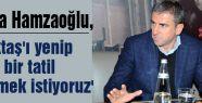 'Beşiktaş'ı yenip mutlu bir tatil geçirmek istiyoruz'