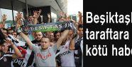 Beşiktaş'lı taraftarlara kötü haber