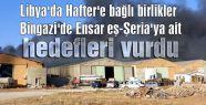 Bingazi'de Ensar eş-Şeria'ya ait hedefler vuruldu