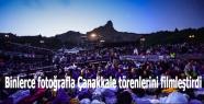 Binlerce fotoğrafla Çanakkale törenlerini filmleştirdi