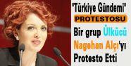 Bir grup Ülkücü Nagehan Alçı'yı Protesto etti