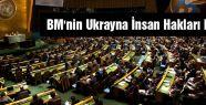 BM'nin Ukrayna İnsan Hakları Raporu