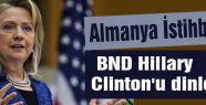 BND Hillary Clinton'u dinlemiş