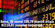 Borsa, ilk seansı 320,78 puanlık artışla 81116,81 puandan tamamladı