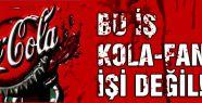 BU İŞ KOLA-FANTA İŞİ DEĞİL!