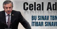 """""""BU SINAV TBMM'nin İTİBAR SINAVIDIR"""""""