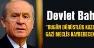 """""""BUGÜN DÜRÜSTLÜK KAZANMAZSA, GAZİ MECLİS KAYBEDECEK"""""""
