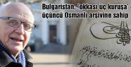 Bulgaristan'da 'okkası üç kuruşa' a Osmanlı arşivi...