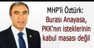 Burası Anayasa, PKK'nın isteklerinin kabul masası değil