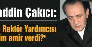 Çakıcı; 'Ankara'dakiler mi sana emir veriyor'