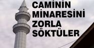 Caminin minaresini söktüler