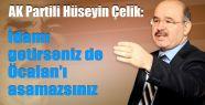 Çelik. 'İdamı Getirseniz de Öcalan'ı Asamazsınız'
