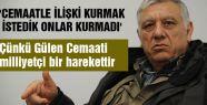 'CEMAATLE İLİŞKİ KURMAK İSTEDİK ONLAR KURMADI'
