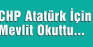 CHP Atatürk İçin Mevlit Okuttu...