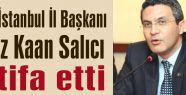 CHP İstanbul İl Başkanı istifa etti