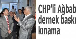 CHP'li Ağbaba'dan dernek baskınına kınama