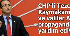 CHP'li Tezcan: Kaymakamlar ve valiler AKP propagandasına yardım ediyor