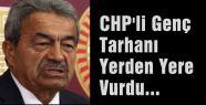 CHP'li Genç Tarhan'ı Yerden Yere Vurdu...