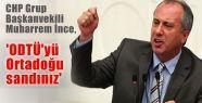 CHP'li İnce 'ODTÜ'yü Ortadoğu sandınız'