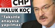 """CHP'li Koç; """"Taksitle anayasa yapılmaz."""""""