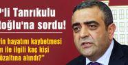 CHP'li Tanrıkulu Davutoğlu'na sordu!