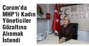 Çorum'da MHP'li Kadın Yöneticiler Gözaltına Alınmak İstendi