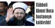 Cübbeli Ahmet Hastaneye Kaldırıldı!