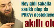 Cübbeli; Gavur PKK güçlense...