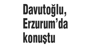 Davutoğlu, Erzurum'da konuştu