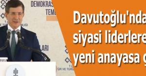 Davutoğlu'ndan siyasi liderlere yeni anayasa çağrısı