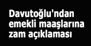 Davutoğlu'ndan emekli maaşlarına zam açıklaması