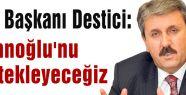 Destici: İhsanoğlu'nu destekleyeceğiz