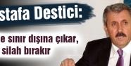 Destici: PKK ne sınır dışına çıkar, ne de silah bırakır