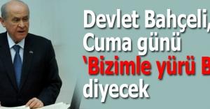 Devlet Bahçeli, Cuma günü 'Bizimle yürü Bursa' diyecek