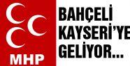 Devlet Bahçeli Kayseri'ye Geliyor