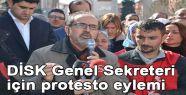 DİSK Genel Sekreteri için protesto eylemi