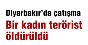 Diyarbakır'da bir kadın terörist öldürüldü