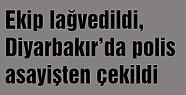 Diyarbakır'da polis asayişten çekildi