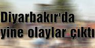 Diyarbakır'da yine olaylar çıktı