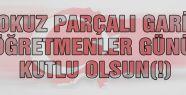 """DOKUZ PARÇALI GARİP """"ÖĞRETMENLER GÜNÜ"""""""